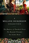 A Melanie Dickerson Collection: The Huntress of Thornbeck Forest, the Beautiful Pretender, the Golden Braid (A Medieval Fairy Tale, #1-2, Hagenheim #6)