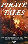 Pirate Tales: 80+ Novels, Stories, Legends & History of the True Buccaneers