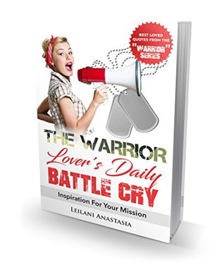 "The Warrior Lover's Daily Battle Cry: Inspiration For Your Mission (The ""Warrior"" Series)"