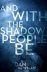 And With the Shadow People Be