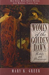 Women of the Golden Dawn: Rebels and Priestesses
