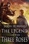 The Legend of the Three Roses (The Three Roses Trilogy Book 1)