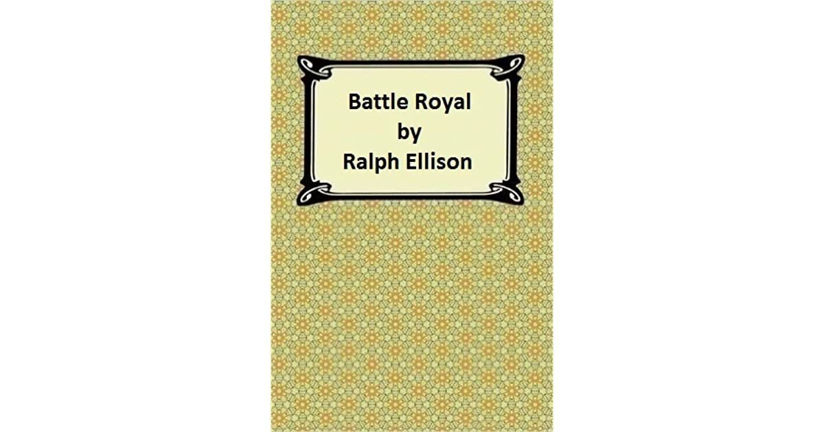 """a book report on ralph ellisons battle royal Rate this book clear rating 1 of 5  invisible man quotes  ― ralph ellison, invisible man 3892 likes like """"when i discover who i am, i'll be free."""