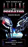 The Complete Aliens vs Predator Omnibus: Hunter's Planet / War