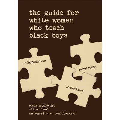 The Guide for White Women Who Teach Black Boys by Eddie Moore