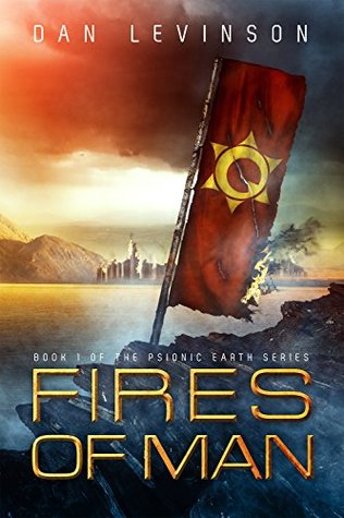 Fires of Man (Psionic Earth Book 1)