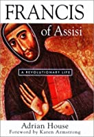 Francis of Assisi: A Revolutionary Life