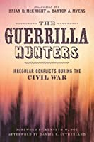 The Guerrilla Hunters: Irregular Conflicts during the Civil War