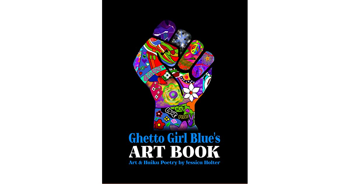 Ghetto Girl Blues Art Book: Art & Haiku by Jessica Holter