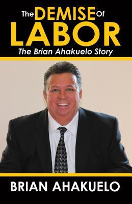 The Demise of Labor: The Brian Ahakuelo Story