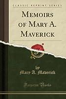 Memoirs of Mary A. Maverick (Classic Reprint)