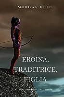 Eroina, Traditrice, Figlia (Di Corone e di Gloria-Libro 6)