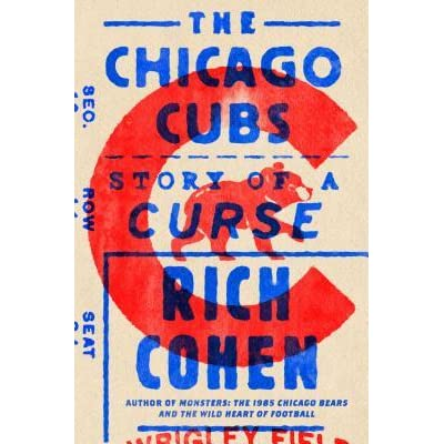 The Chicago Cubs: Story of a Curse by Rich Cohen