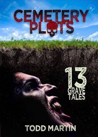 Cemetery Plots: 13 Grave Tales
