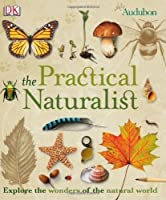 The Practical Naturalist: An illustrated guide to the wonders of the Natural World