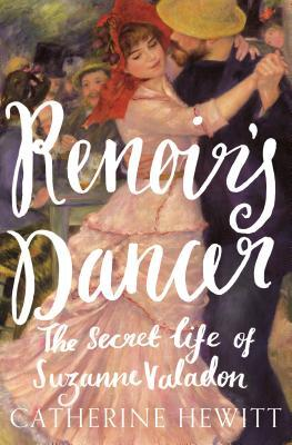 Renoir's Dancer: The Secret Life of Suzanne Valadon