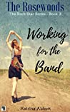 Working for the Band (Rosewoods Rock Star #3)