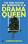 The Tree Outside My Window Is a Drama Queen by Avinash Matta