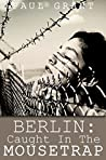 Berlin: Caught in the Mousetrap (The Schultz family story #1)