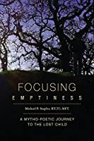 Focusing Emptiness: A Mytho-Poetic Journey to the Lost Child