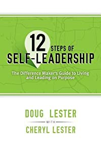 12 Steps of Self-Leadership: The Difference Maker's Guide to Living and Leading on Purpose