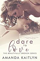 Dare to Love (Beautifully Broken #4)