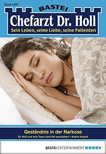 Dr. Holl - Folge 1808: Geständnis in der Narkose  by  Katrin Kastell