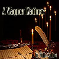 A Wagner Matinee By Willa Cather border=