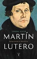 Martín Lutero: Renegado y profeta