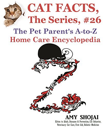 Cat Facts, The Series #26: The Pet Parents A-to-Z Home Care Encyclopedia  by  Amy Shojai