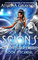 Scandal (Scions of the Star Empire, #1)
