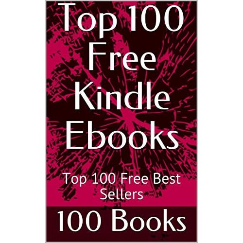 Top 100 Free Kindle Ebooks: Top 100 Free Best Sellers by 100 Books