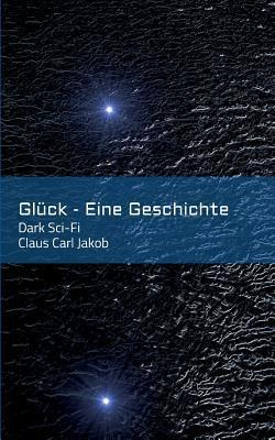 Gluck - Eine Geschichte  by  Claus Carl Jakob