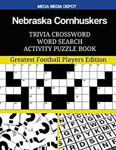 Nebraska Cornhuskers Trivia Crossword Word Search Activity Puzzle Book: Greatest Football Players Edition