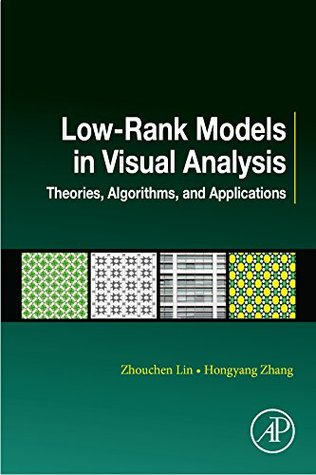 Low-Rank Models in Visual Analysis: Theories, Algorithms, and Applications (Computer Vision and Pattern Recognition)