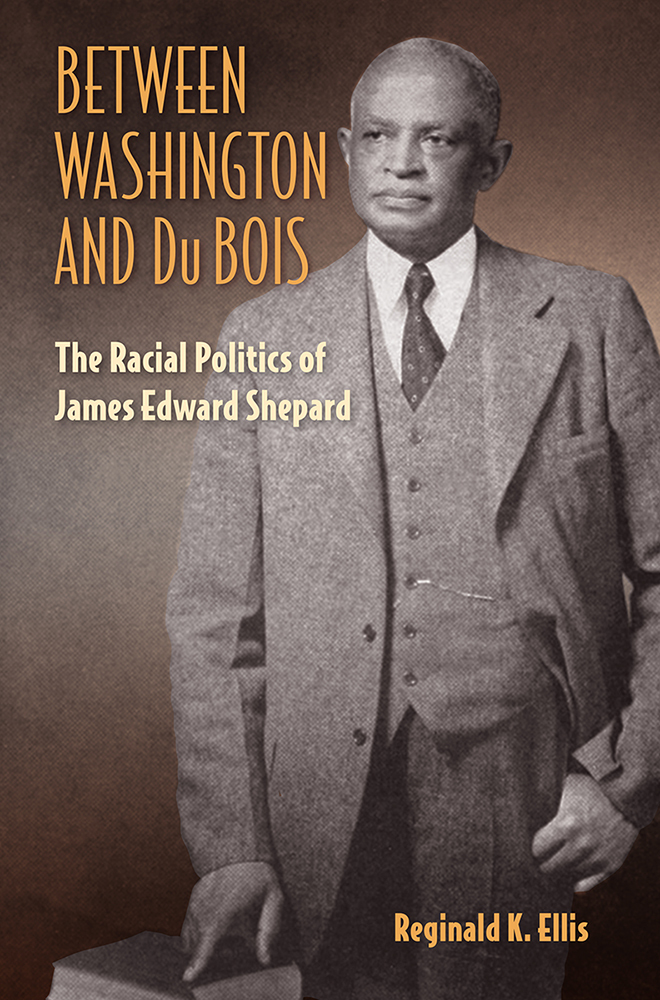 Between Washington and du Bois The Racial Politics of James Edward Shepard