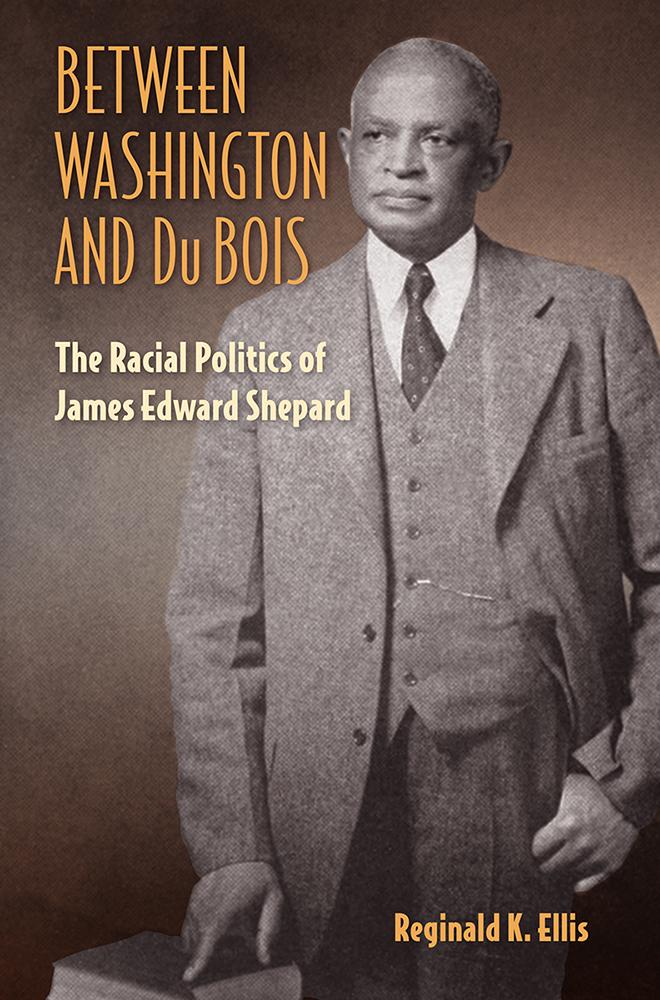 Between Washington and du Bois The Racial Politics of James Edward Shepard