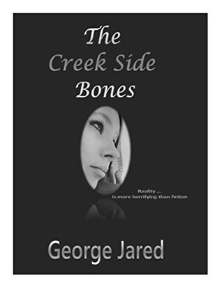 The Creek Side Bones: Reality is more horrifying than fiction