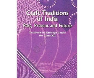 Craft Traditions of India - Past Present and Future - Textbook in Heritage Crafts for Class - 12 - 12133