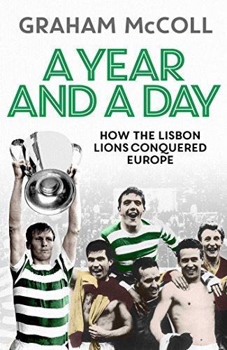 A Year and a Day How the Lisbon Lions Conquered Europe