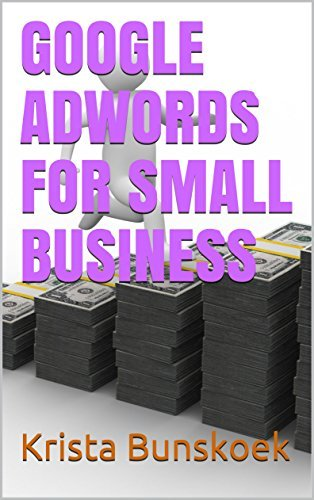 GOOGLE ADWORDS FOR SMALL BUSINESS  by  Krista Bunskoek