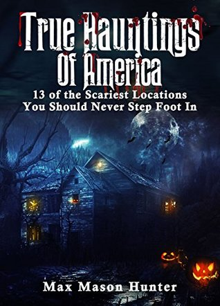 True Hauntings Of America: 13 of the Scariest Locations You Should Never Step Foot In (Bizarre Horror Stories)