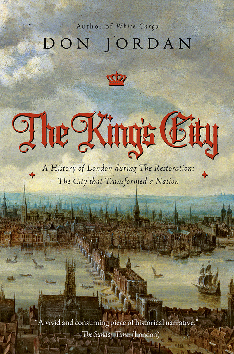 The King's City A History of London During The Restoration The City that Transformed a Nation