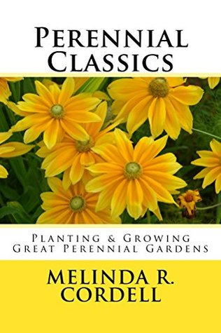 Perennial Classics: Planting and Growing Great Perennial Gardens