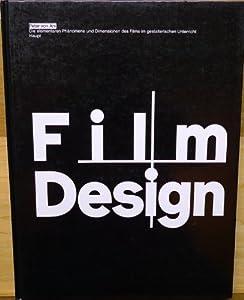 Film + Design: Erklaren, Entwerfen und Anwenden der elementaren Phanomene und Dimensionen des Films im gestalterischen Unterricht an der AGS Basel, ... fur Gestaltung