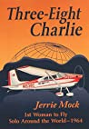 Three-Eight Charlie by Jerrie Mock