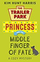 The Trailer Park Princess  and the Middle Finger of Fate (Trailer Park Princess, #1)