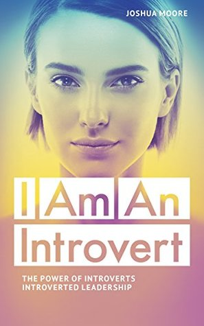 INTROVERT: I Am An Introvert: The Power of Introverts and Introverted Leadership.: A survival guide on managing stress and emotional anxiety for quiet people (The Art of Growth Book 8)