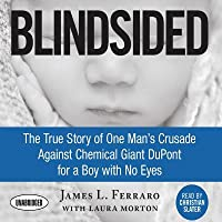 Blindsided The True Story Of One Man S Crusade Against Chemical