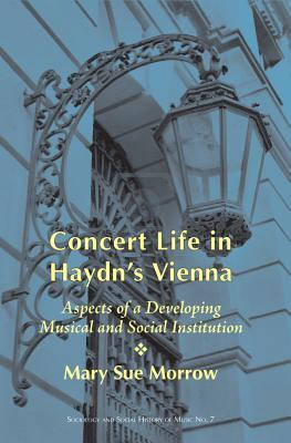 Concert Life in Haydn's Vienna Aspects of a Developing Musical and Social Institution